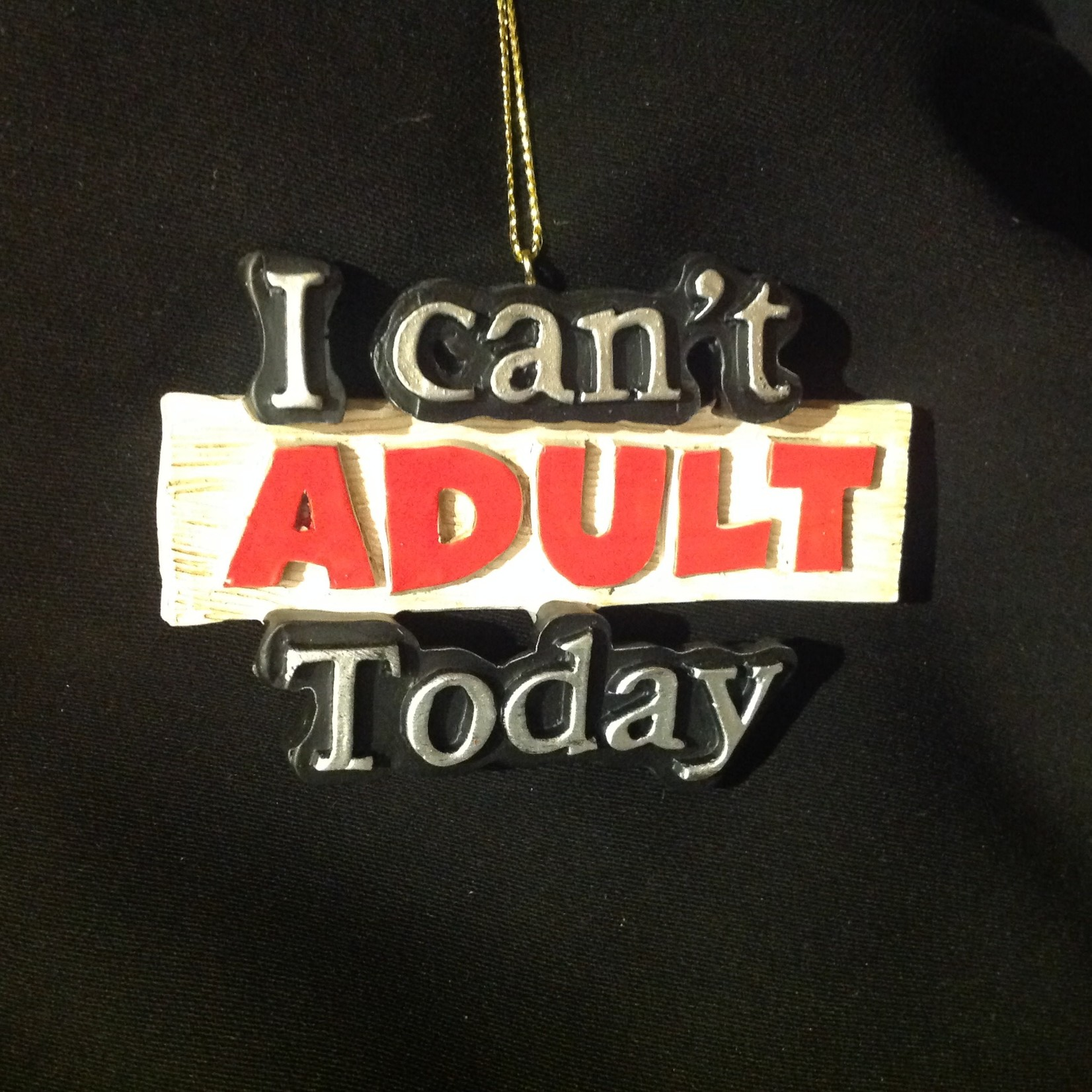 I Can't Adult Today Orn
