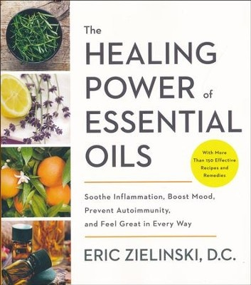 The Healing Power of Essential Oils by Eric Zielinski, D.C-1