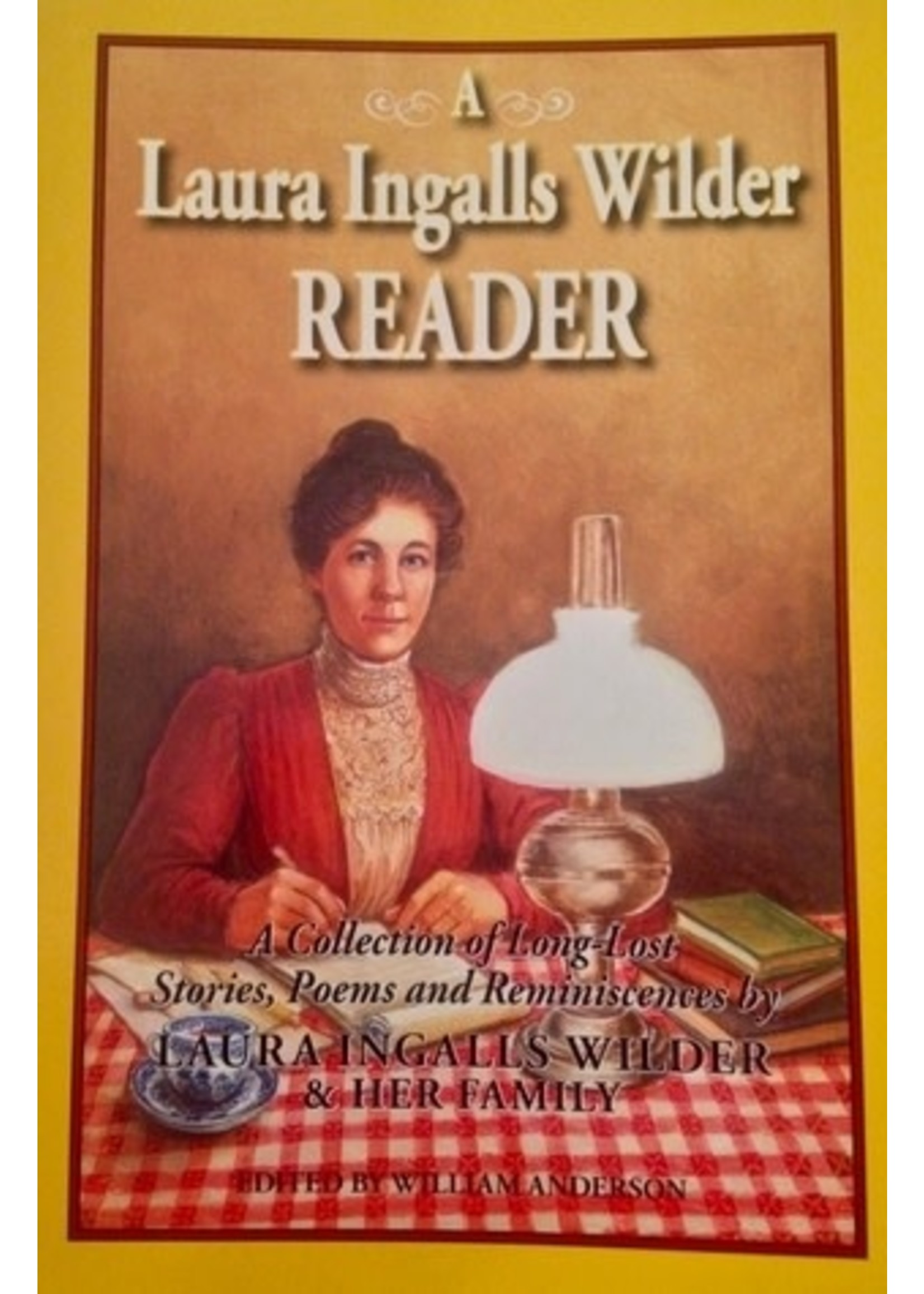 A Laura Ingalls Wilder Reader:  A Collection of Long Lost Stories, Poems, and Reminiscences