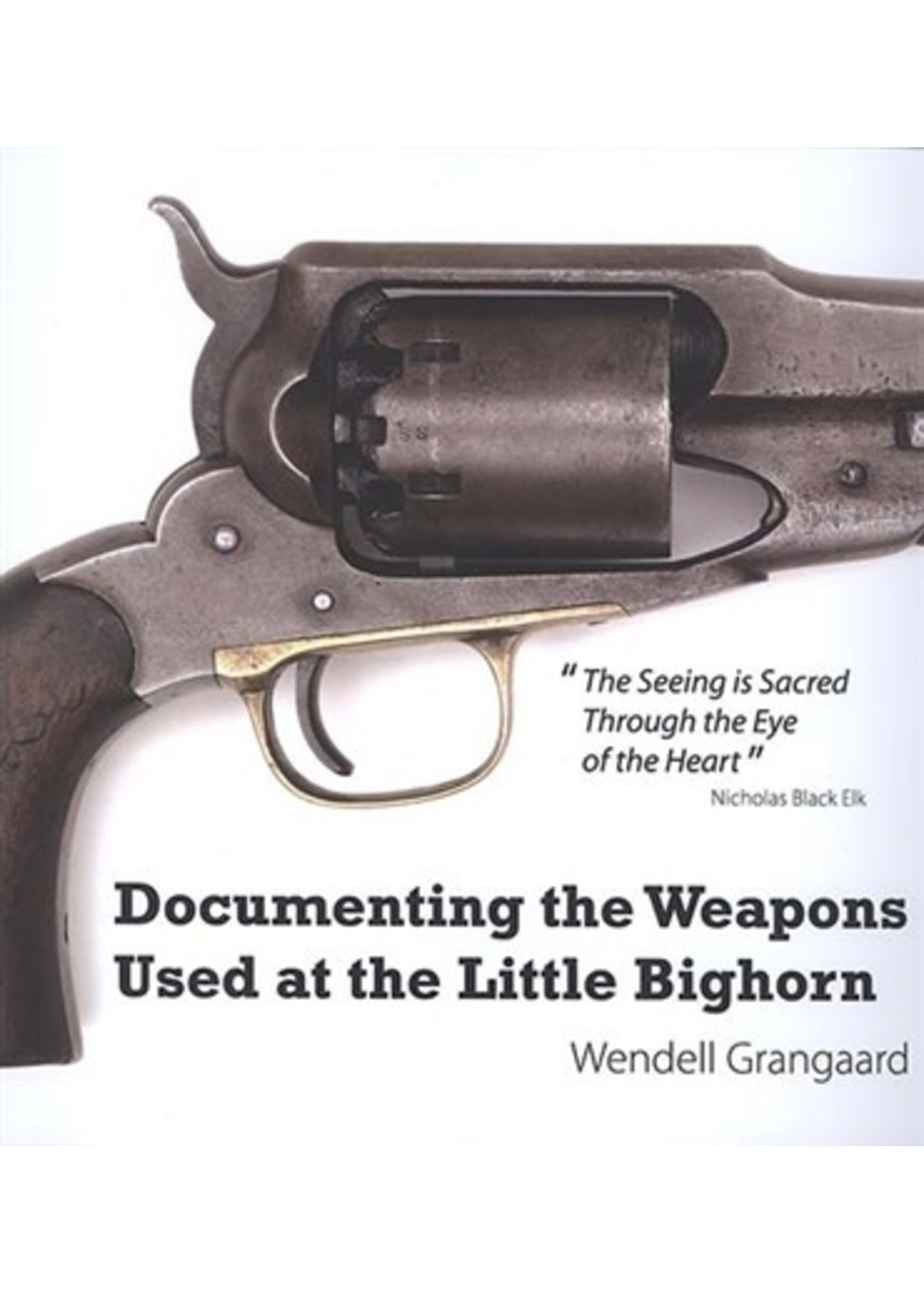Documenting the Weapons Used at the Little Bighorn by Wendell Grangaard
