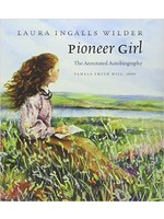 Pioneer Girl--The Annotated Autobiography of Laura Ingalls Wilder