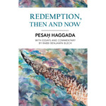 Rabbi Benjamin Blech Redemption, Then and Now - Pesach Haggadah