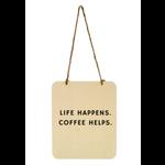 FT Pembroke Life happens, coffee Helps sign