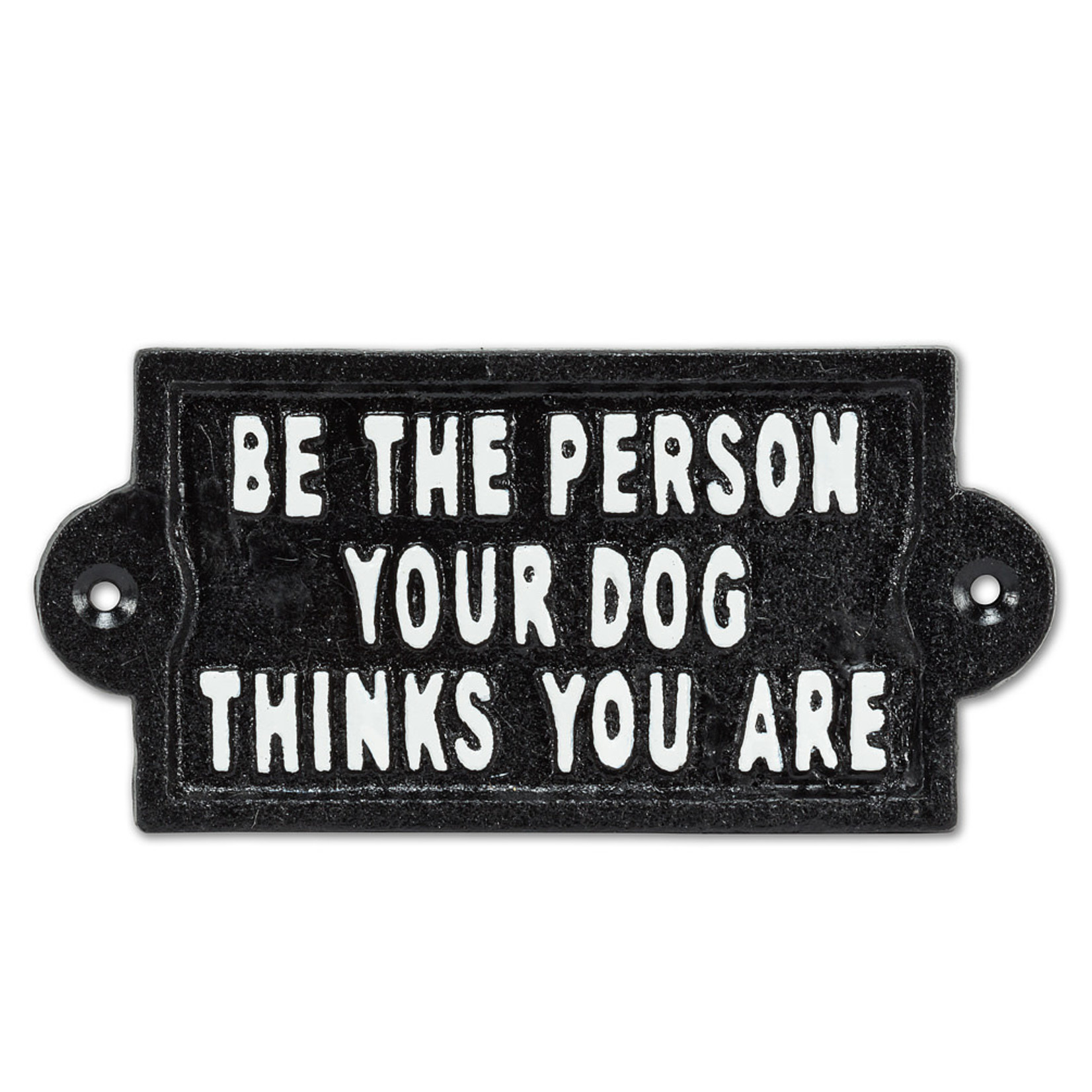 FT Pembroke Be the person your dog thinks you are - cast iron sign