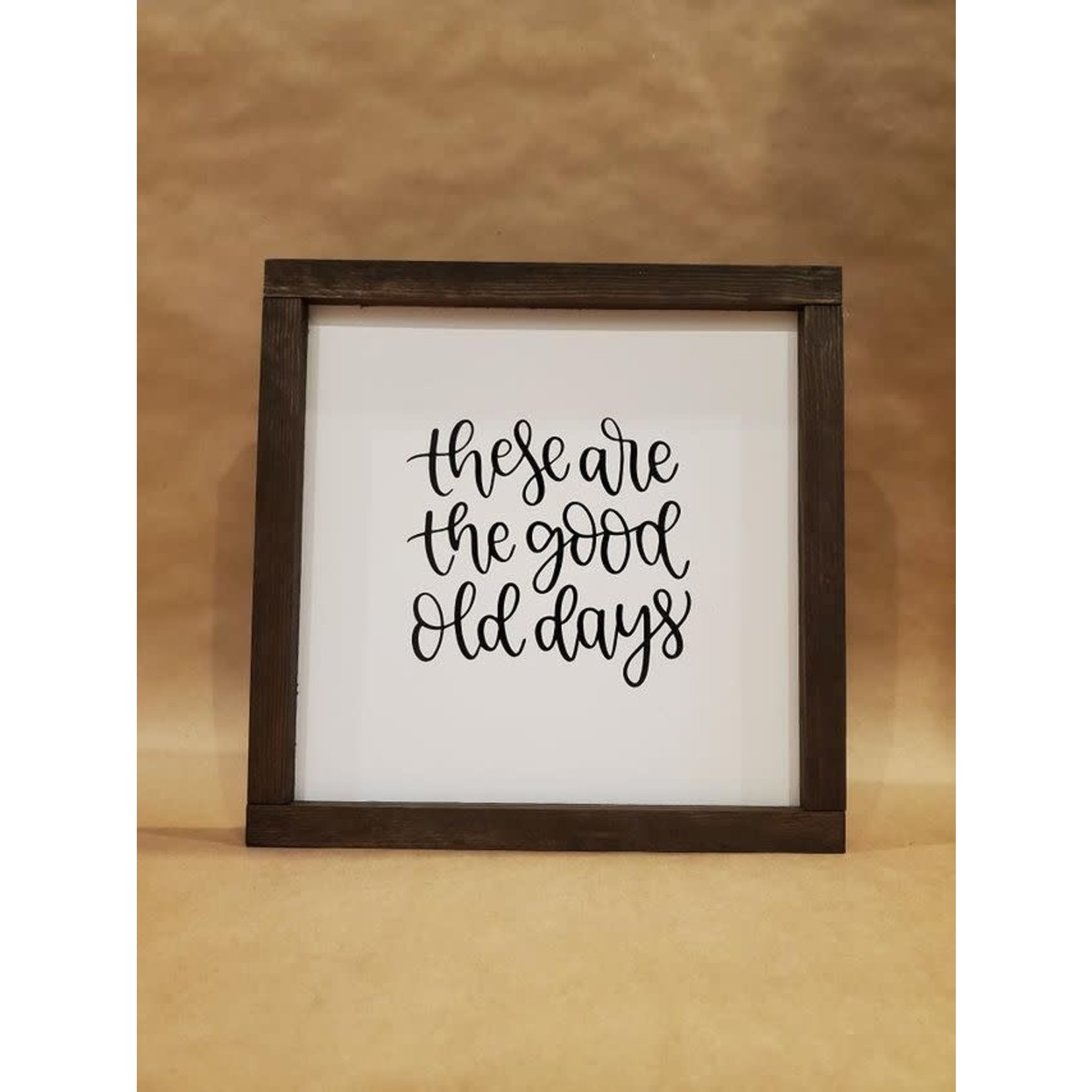 Favourite Things wood These are the good old days 10x10 framed sign