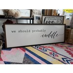 Favourite Things wood We should probably cuddle  16x48 framed sign