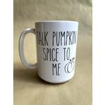favourite things apparel Talk Pumpkin Spice to Me Mug