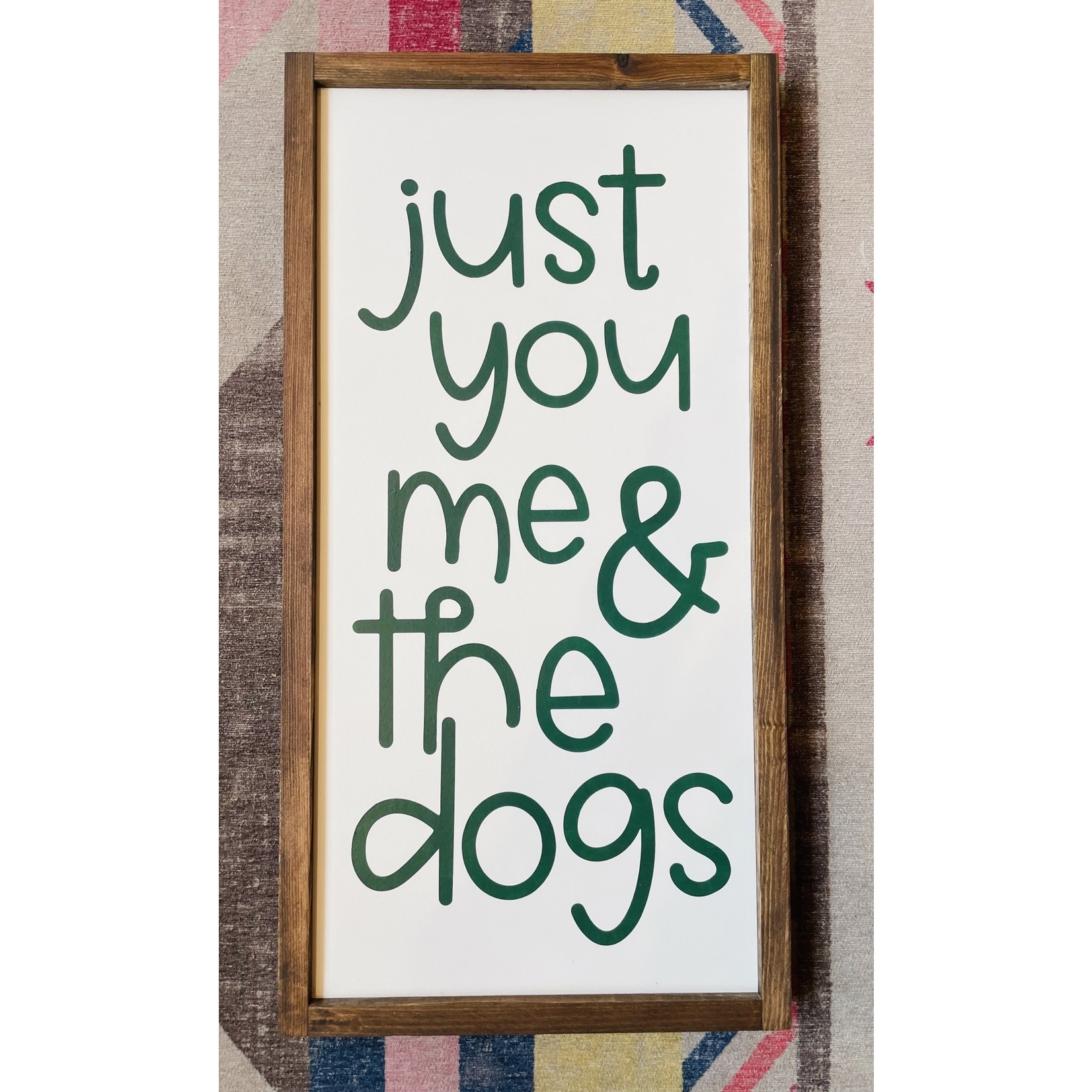 Favourite Things wood Just you me & the dogs 12x24 framed sign