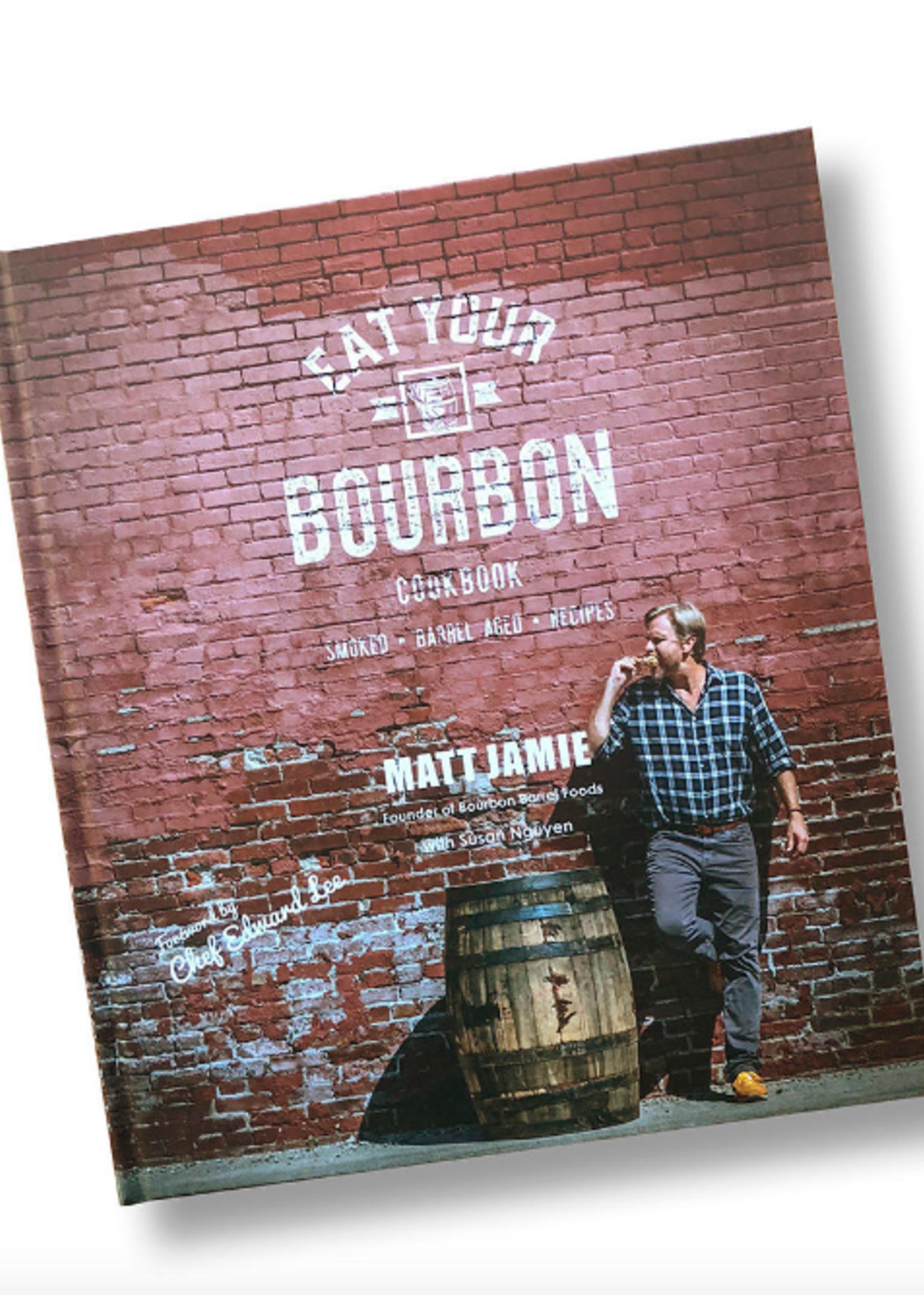 Bourbon Barrel Eat Your Bourbon Cookbook