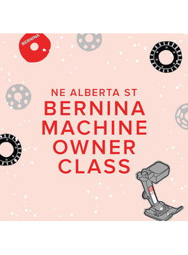 Modern Domestic CLASS FULL In-Person BERNINA Machine Owner Class, Wednesday, September 29, 10am-12pm