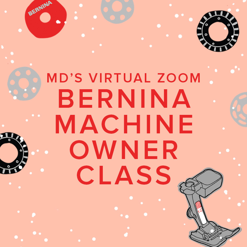Modern Domestic Virtual Zoom BERNINA Machine Owner Class #1: Meet Your Machine, Sunday, November 14th, 10:30am-12:30pm