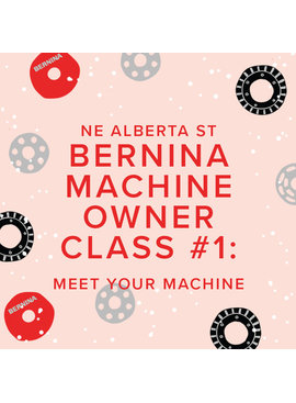 Modern Domestic In-Person BERNINA Machine Owner Class #1: Meet Your Machine, Wednesday, November 17, 10:30 AM - 12:30 PM