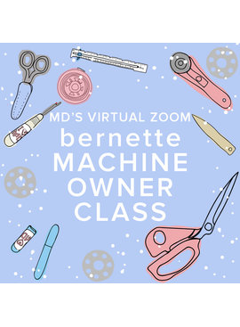 Modern Domestic Virtual Zoom bernette Machine Owner Class: Meet Your Machine, Sunday, November 21, 10:30 AM - 12:30  PM