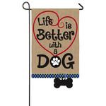 LIFE IS BETTER W/DOG GARDEN FLAG