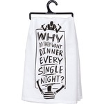 """""""WHY DO THEY WANT DINNER"""" DISH TOWEL"""