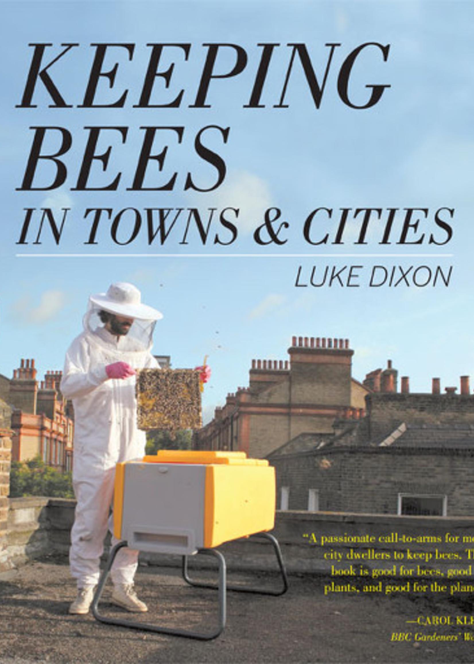 Beginning Beekeeping Keeping Bees in Towns & Cities - Luke Dixon