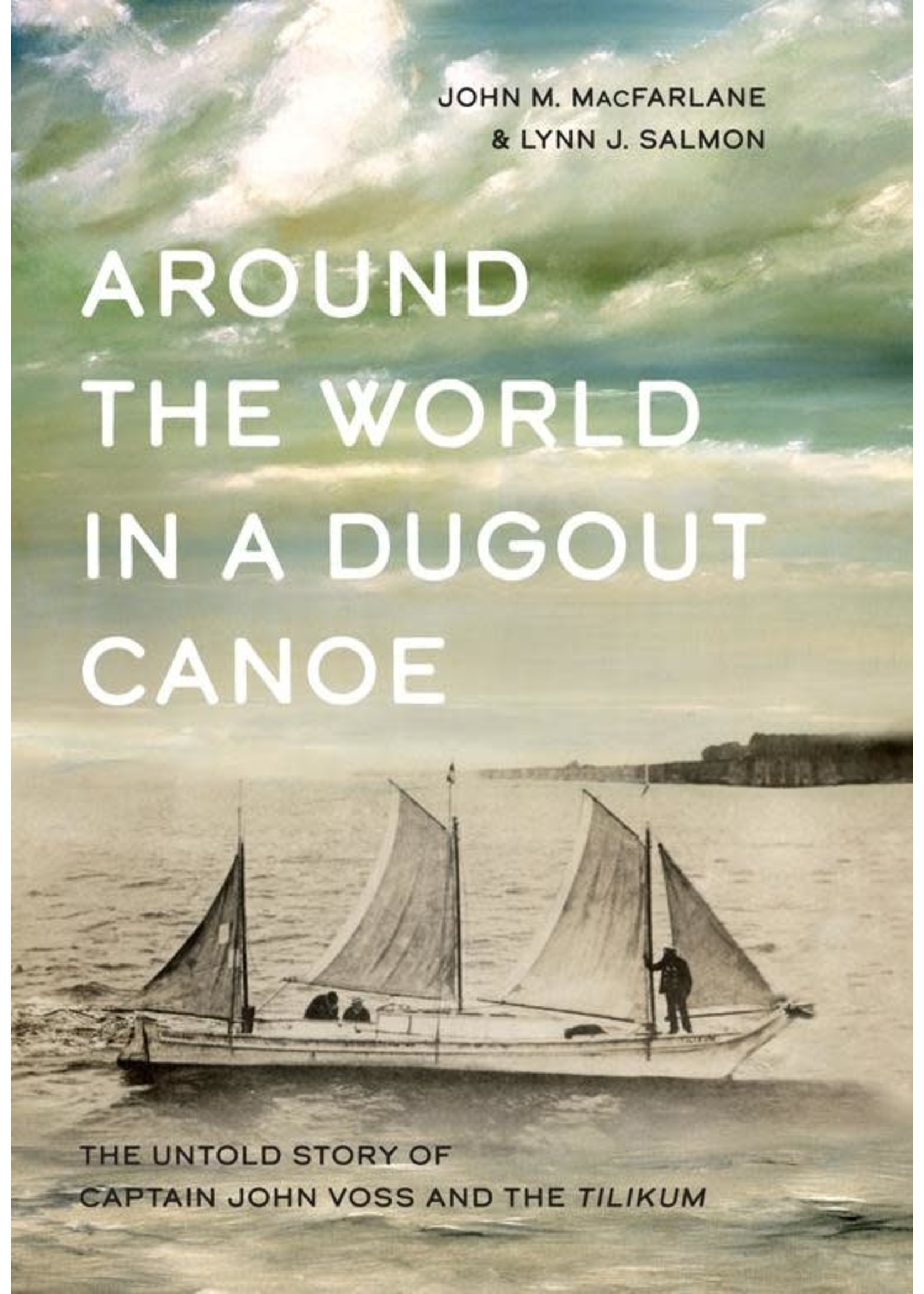 Harbour Publishing Around the World in a Dugout Canoe: The Untold Story of Captain John Voss and the Tilikum