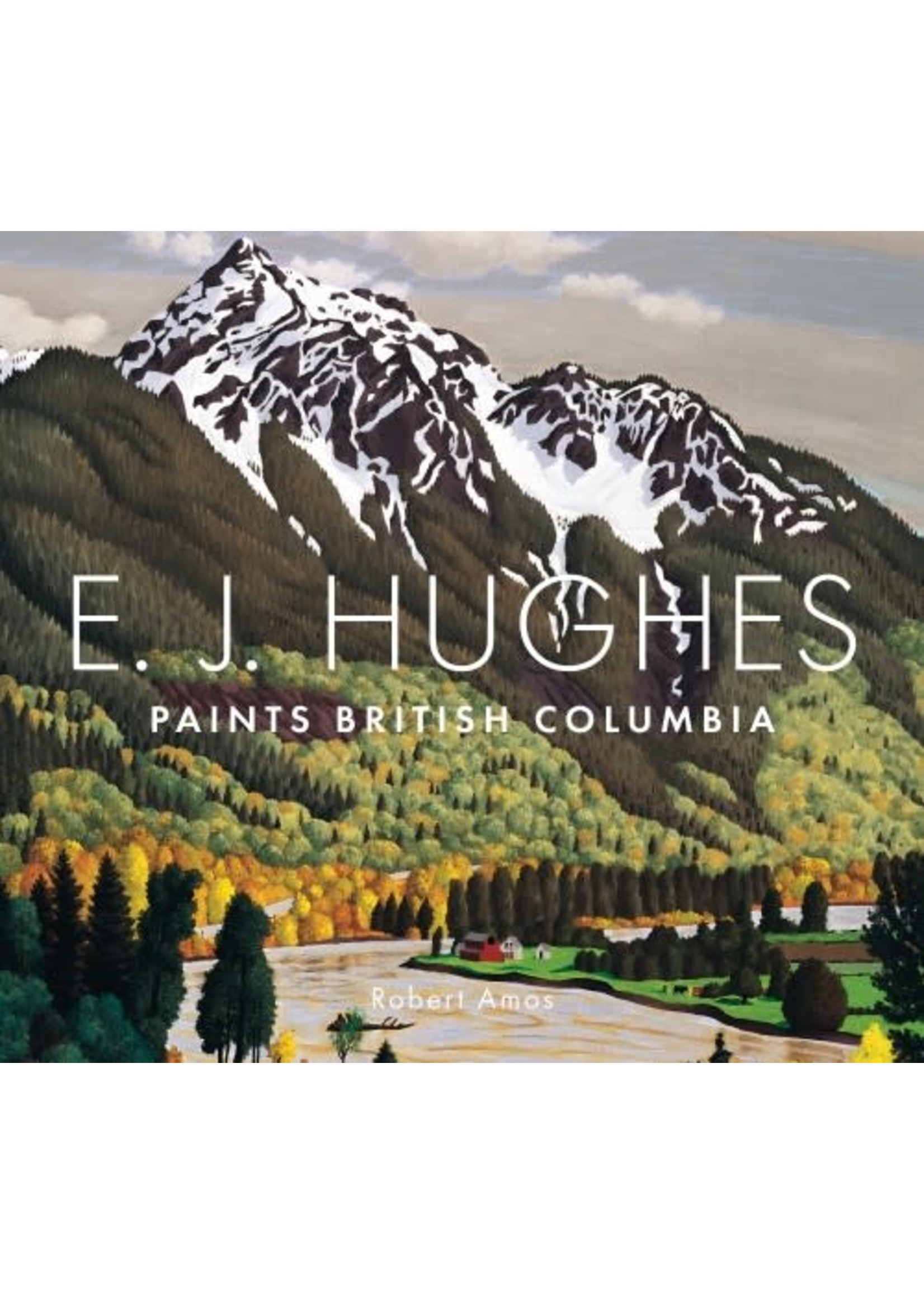 Touch Wood Editions E. J. Hughes: Paints British Columbia