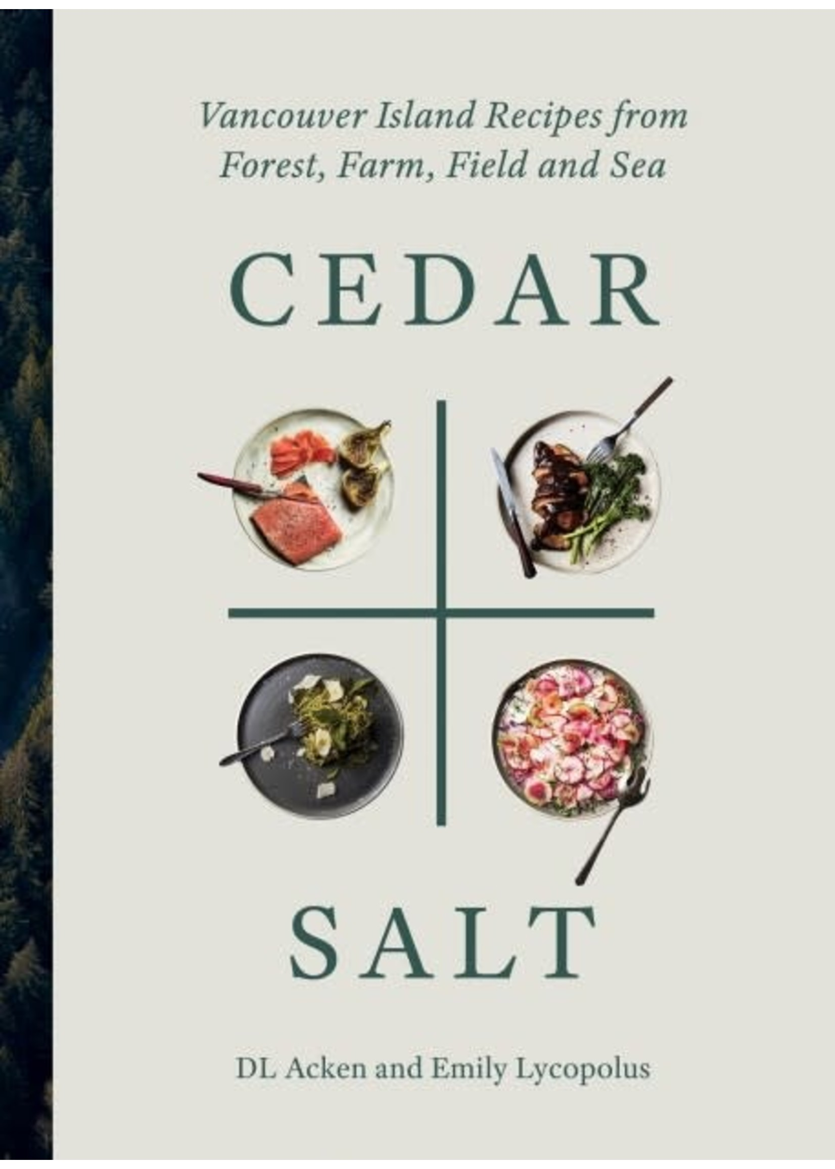 Touch Wood Editions Cedar + Salt: Vancouver Island Recipes from Forest, Farm, Field and Sea