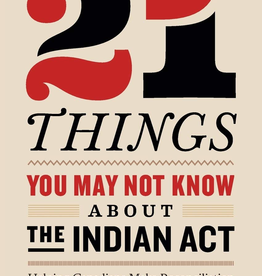 Raincoast Books 21 Things You May Not Know About The Indian Act