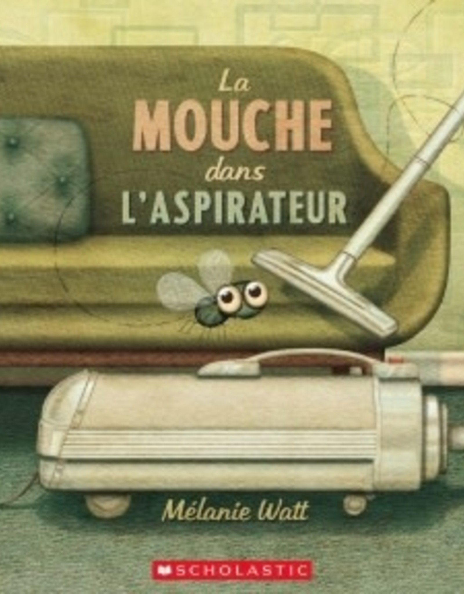 Scholastic Canada Scholastic Canada - La Mouche Dans L'Aspirateur