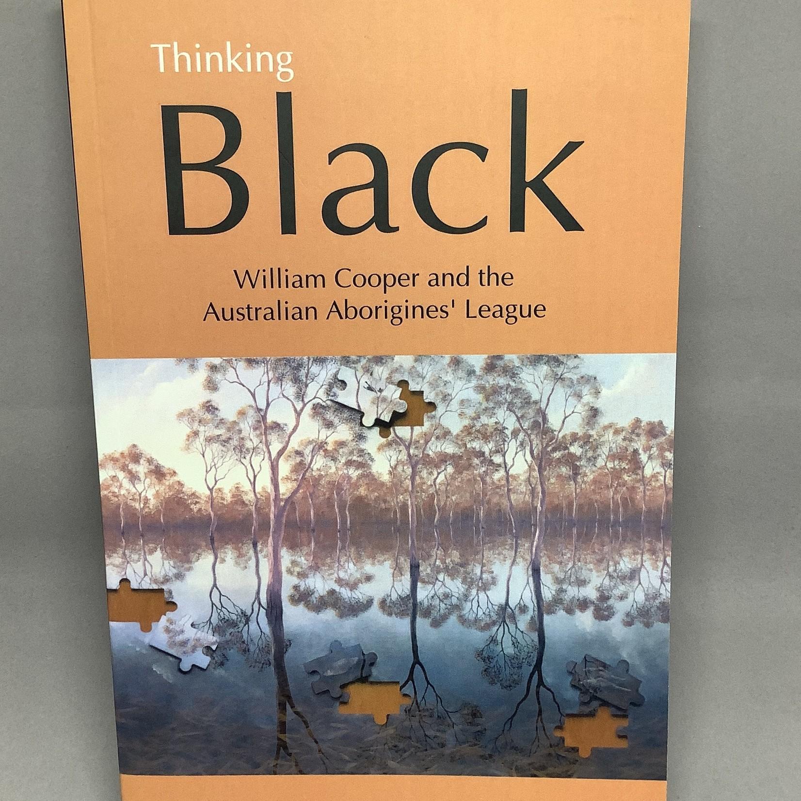 JB Books Thinking Black: William Cooper & The Australian Aborigines' League - Bain Attwood & Andrew Markus