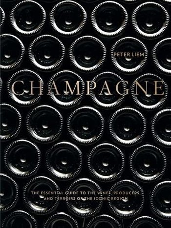 Champagne: The Essential Guide to the Wines, Producers and Terroirs of the Iconic Region by Peter Liem
