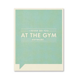 I Never See You at the Gym Anymore Card