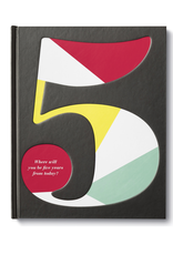 Five: Where Will You Be Five Years From Today?