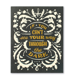 If You Can't See Your Way Through the Dark... Encouragement Card