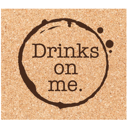 Drinks On Me Coaster