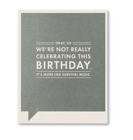 Okay, So We're Not Really Celebrating This Birthday...Birthday Card