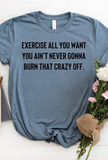 Exercise All You Want T-Shirt - Small
