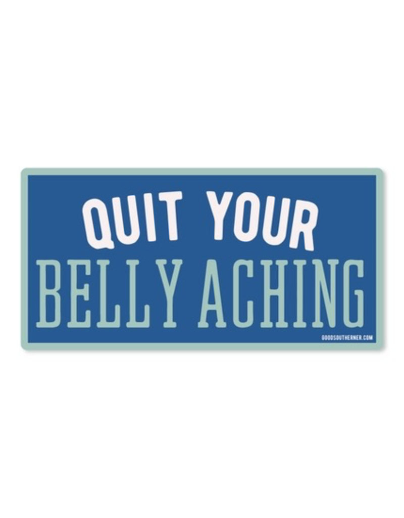 Quit Your Belly Aching Sticker 2.0