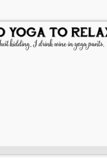 Do Yoga to Relax Just Kidding I Drink Wine in Yoga Pants Slab Note Pad