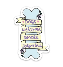 Dogs Welcome People Tolerated Sticker