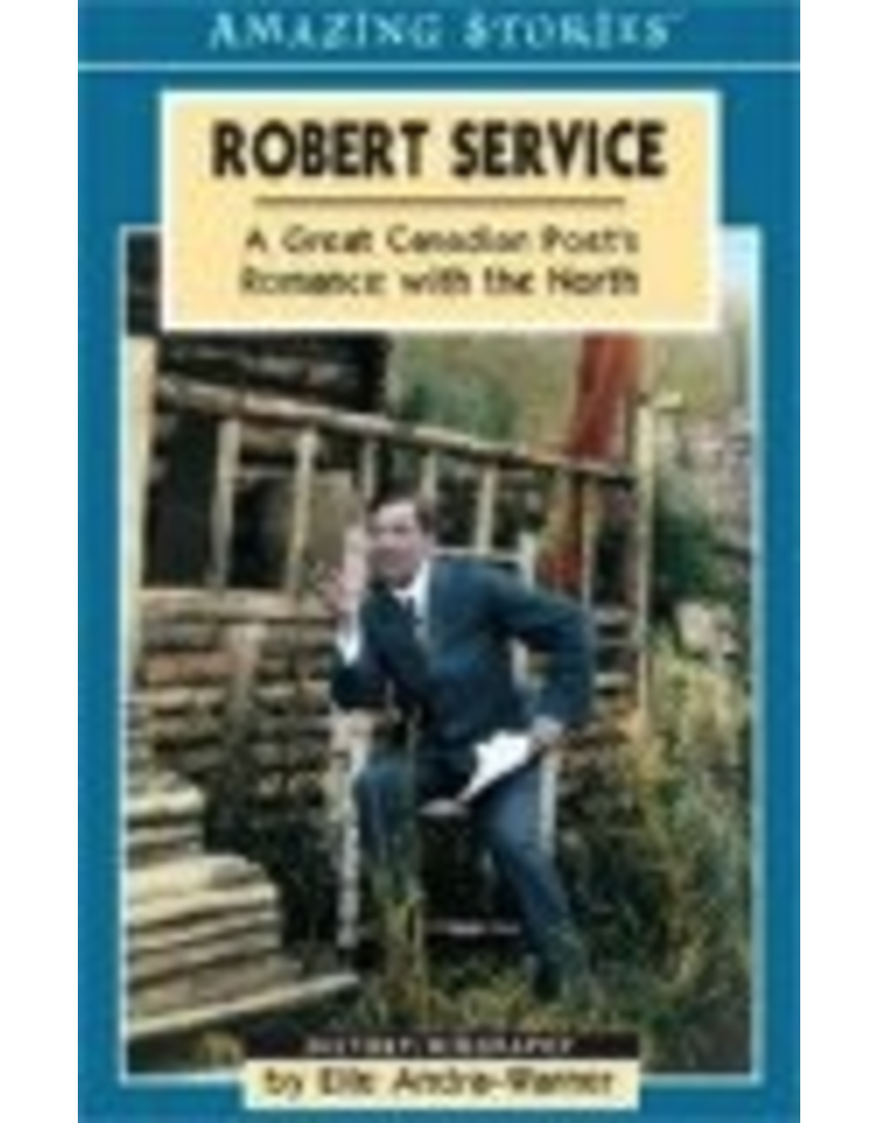 P R Services Robert Service: A Great Canadian Poet's Romance with the North - Andra- Warner, Elle