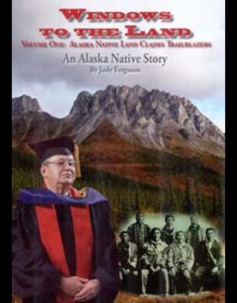 Judy Ferguson Windows to the Land An Alaska Native Story, Volume One: Alaska Native Land Claims Trailblazers - Ferguson, judy