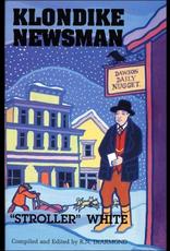 Lynn Canal Publishing Klondike Newsman: Stroller White - R. N. Dearmond