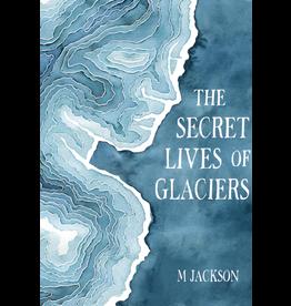 Ingram The Secret Lives of Glaciers (hc) - Jackson, M