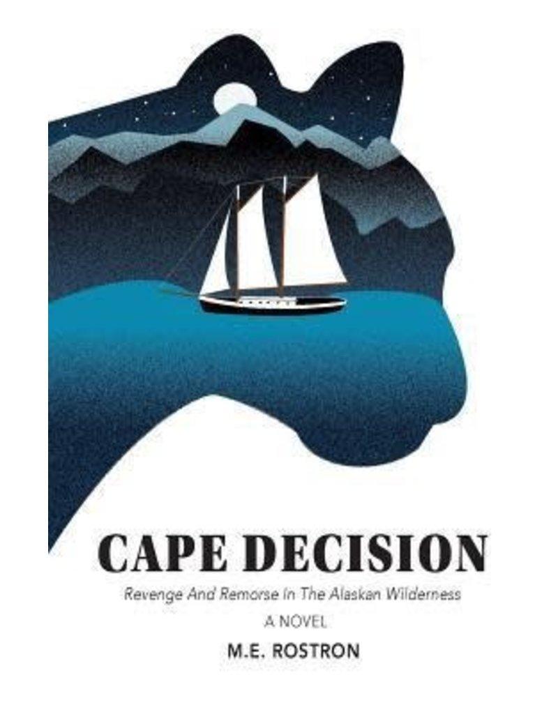 Varios 1time sales Cape Decision, Revenge and Remorse in the Alaskan Wilderness - Rostron, M E