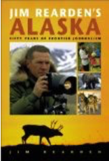 Pictorial Histories Jim Rearden's Alaska - Jim Rearden