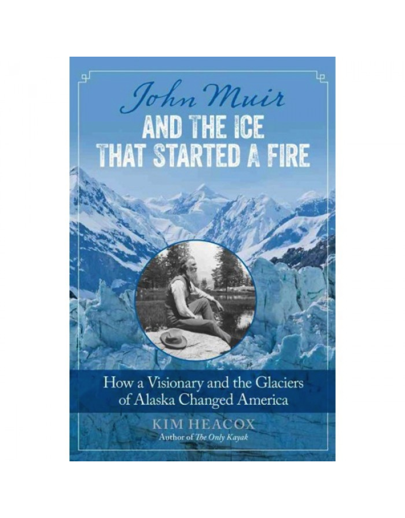 Globe Piquot John Muir and the Ice that Started a Fire (hc)- Heacox, Kim