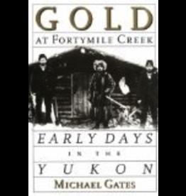Ingram Gold at Fortymile Creek, Early Days in the Yukon - Gates, Michael