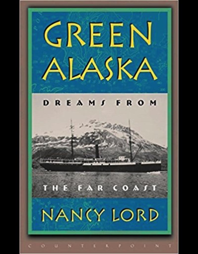Ingram Green Alaska: Dreams from the Far Coast - Nancy Lord