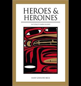 P R Services Heros & Heroines of Tlingit Floklore - Beck, Mary L.