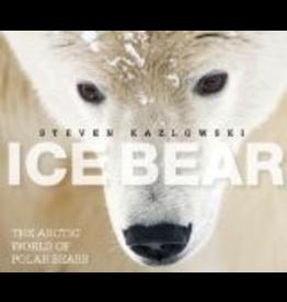 Mountaineers Books Ice Bear: The Arctic World of Polar Bears - Steven Kazlowski