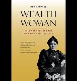 Taku Graphics Wealth Woman; Kate Carmack and the Klondike race for Gold - Vanasse, Deb