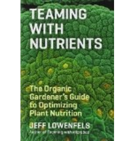 Ingram Teaming with Nutrients: The Organic Gardener's Guide to Optimizing Plant Nutrition - J Lowenfels