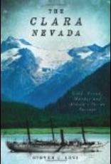 Histery Press The Clara Nevada: Gold, Greed, Murder and Alaska's Inside Passage - Steven Levi
